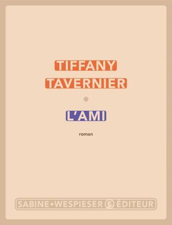 Couverture du livre « L'ami » de Tiffany Tavernier aux éditions Sabine Wespieser