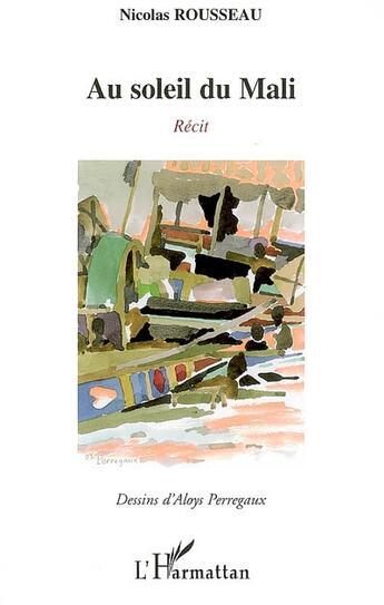 Couverture du livre « Au soleil du Mali » de Nicolas Rousseau et Aloys Perregaux aux éditions Harmattan