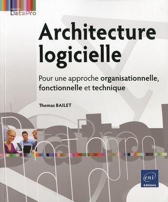 Couverture du livre « Architecture logicielle ; pour une approche organisationnelle, fonctionnelle et technique » de Thomas Bailet aux éditions Eni