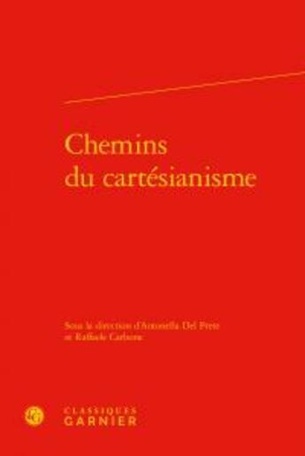 Couverture du livre « Chemins du cartésianisme » de Collectif aux éditions Classiques Garnier