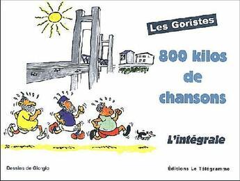 Couverture du livre « 800 Kilos De Chansons ; Carnets De Chants Des Goristes » de Les Goristes aux éditions Le Telegramme