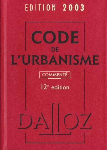 Couverture du livre « Code De L'Urbanisme 2003 ; 12e Edition » de Collectif aux éditions Dalloz