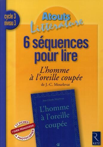 Couverture du livre « 10 séquences pour lire ; l'homme à l'oreille coupée ; cycle 3, niveau 3 » de Mourlevat Jean-Claud aux éditions Retz
