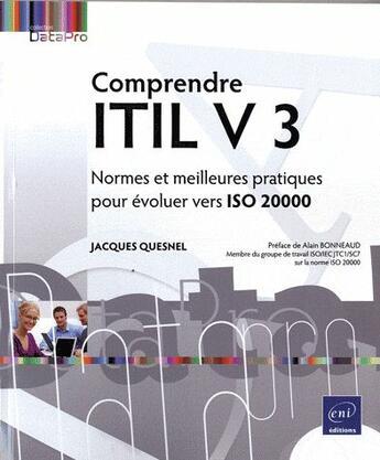 Couverture du livre « Comprendre ITIL V3 ; normes et meilleures pratiques pour évoluer vers ISO 20 000 » de Jacques Quesnel aux éditions Eni