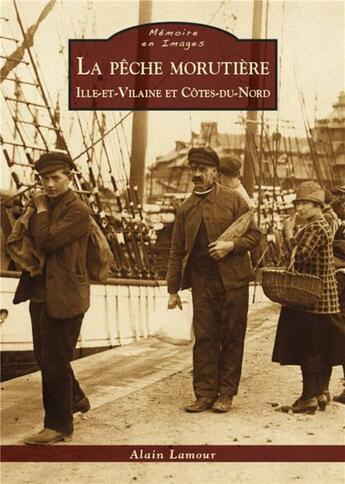 Couverture du livre « La pêche morutière ; Ille-et-Villaine et Côtes-du-Nord » de Alain Lamour aux éditions Editions Sutton