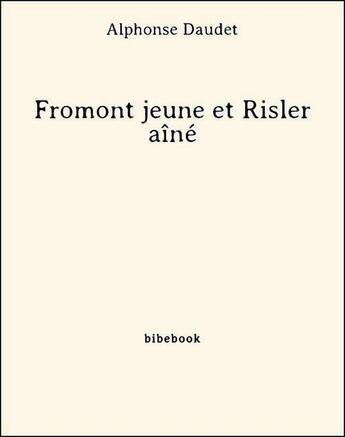 Couverture du livre « Fromont jeune et Risler aîné » de Alphonse Daudet aux éditions Bibebook
