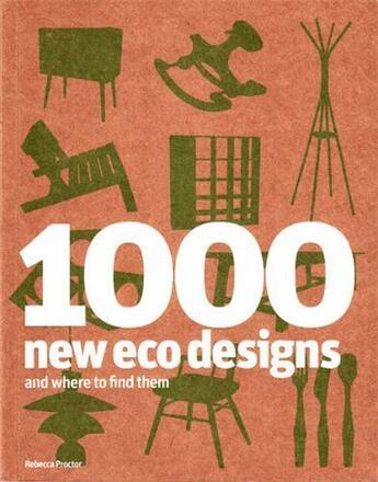 Couverture du livre « 1000 New Eco Designs And Where To Find Them /Anglais » de Rebecca Proctor aux éditions Laurence King