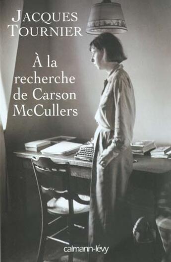 Couverture du livre « à la recherche de Carson McCullers ; retour à Nayack » de Jacques Tournier aux éditions Calmann-levy