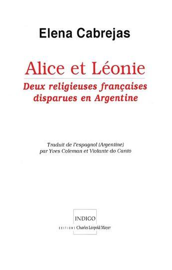 Couverture du livre « Alice et Léonie ; deux religieuses françaises disparues en Argentine » de Elena Cabrejas aux éditions Indigo Cote Femmes