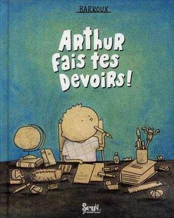 Couverture du livre « Arthur fais tes devoirs » de Barroux aux éditions Seuil Jeunesse