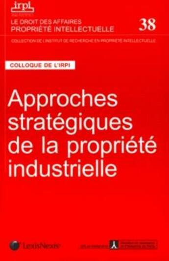Couverture du livre « Approches stratégiques de la propriété industrielle » de Collectif aux éditions Lexisnexis