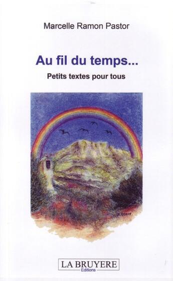 Couverture du livre « Au fil du temps... ; petits textes pour tous » de Marcelle Ramon Pastor aux éditions La Bruyere