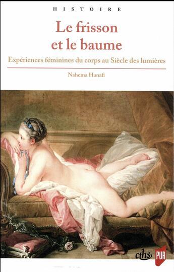 Couverture du livre « Le frisson et le baume ; expériences féminines du corps au Siècle des lumières » de Nahema Hanafi aux éditions Pu De Rennes