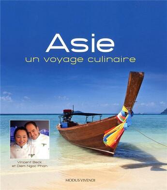 Couverture du livre « Asie ; un voyage culinaire » de Vincent Beck et Diem Ngoc Phan aux éditions Modus Vivendi
