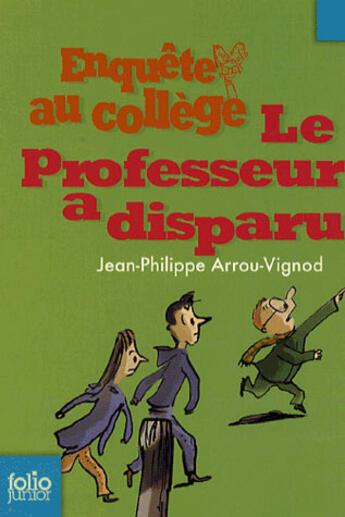 Couverture du livre « Enquête au collège T.1 ; le professeur a disparu » de Jean-Philippe Arrou-Vignod aux éditions Gallimard-jeunesse