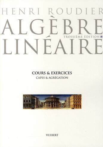 Couverture du livre « Algèbre linéaire (3è édition) » de Henri Roudier aux éditions Vuibert