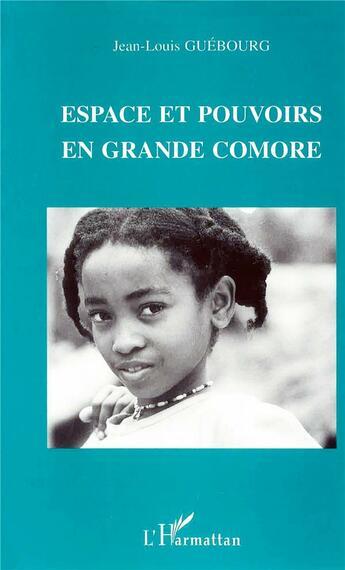 Couverture du livre « Espace Et Pouvoirs En Grande Comore » de Jean-Louis Guebourg aux éditions L'harmattan