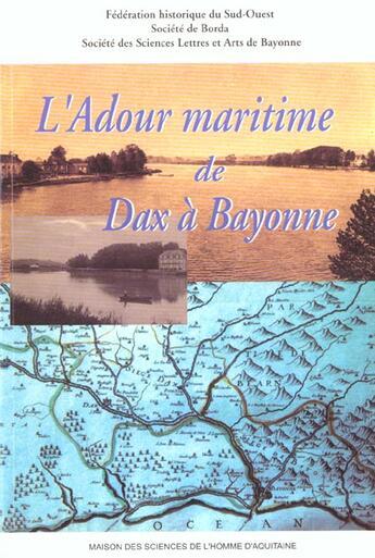 Couverture du livre « Adour Maritime De Dax A Bayonne (L'). Liiie Congres D'Etudes Regional Es De La Federation Historique » de Collectif aux éditions Maison Sciences De L'homme D'aquitaine