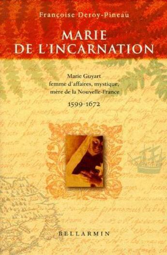 Couverture du livre « Marie de l'incarnation guyart » de Deroy-Pineau F aux éditions Bellarmin