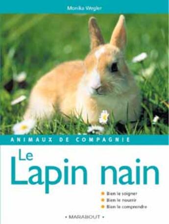 Couverture du livre « Animaux De Compagnie : Le Lapin Nain » de Monika Wegler aux éditions Marabout