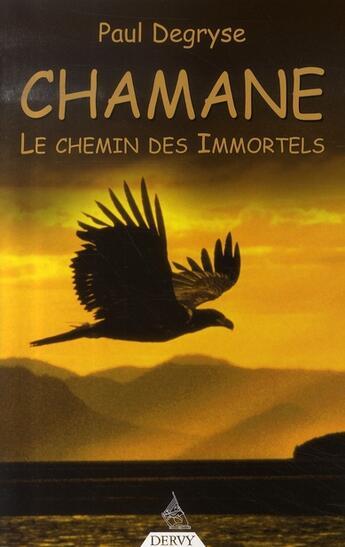 Couverture du livre « Chamane, le chemin des immortels » de Paul Degryse aux éditions Dervy