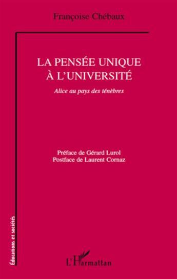 Couverture du livre « La pensée unique à l'université ; Alice au pays des ténèbres » de Francoise Chebaux aux éditions L'harmattan