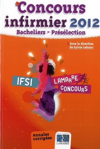 Couverture du livre « Concours infirmier 2012 ; bacheliers présélection ; annales corrigés » de Lefranc aux éditions Lamarre
