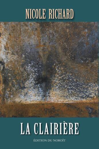 Couverture du livre « La Clairiere » de Richard Nicole aux éditions Noroit