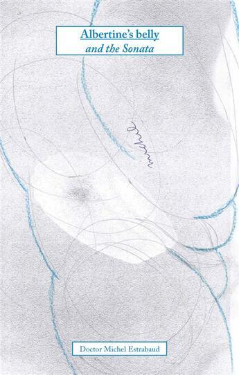 Couverture du livre « Albertine's belly and the Sonata » de Michel Estrabaud aux éditions Books On Demand
