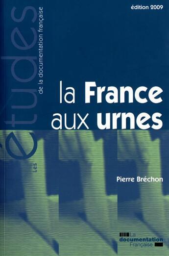 Couverture du livre « La France aux urnes ; soixante ans d'histoire électorale » de Pierre Brechon aux éditions Documentation Francaise
