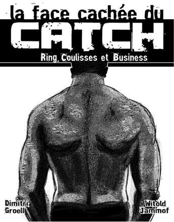 Couverture du livre « La face cachée du catch ; ring, coulisses et business » de Groell/Niedbala aux éditions Books On Demand
