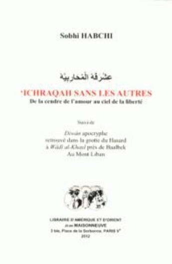 Couverture du livre « 'ichraqah sans les autres ; de la cendre de l'amour au ciel de la liberté ; diwan apocryphe » de Sobhi Habchi aux éditions Jean Maisonneuve