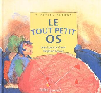 Couverture du livre « Le tout petit os » de Jean-Louis Le Craver aux éditions Didier Jeunesse