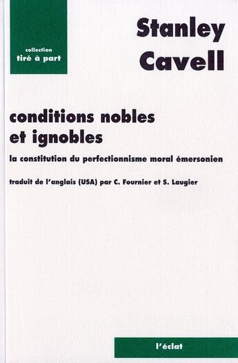 Couverture du livre « Conditions nobles et ignobles, la construction du perfectionnisme moral et émersonien » de Stanley Cavell aux éditions Eclat