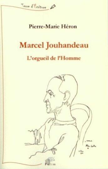 Couverture du livre « Marcel Jouhandeau ; l'orgueil de l'homme » de Pierre-Marie Heron aux éditions Pu De Limoges