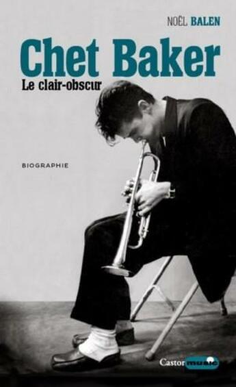 Couverture du livre « Chet Baker » de Noel Balen aux éditions Castor Astral