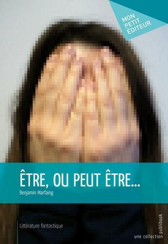 Couverture du livre « Être, ou peut-être » de Benjamin Marfaing aux éditions Publibook