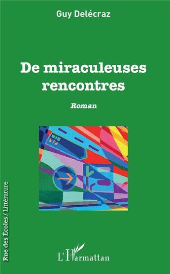 Couverture du livre « De miraculeuses rencontres » de Guy Delecraz aux éditions L'harmattan