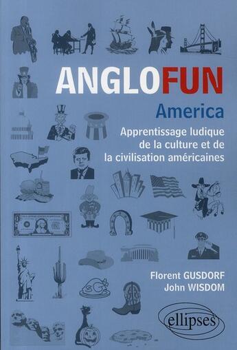 Couverture du livre « Anglofun ; America ; apprentissage ludique de la culture et de la civilisation américaine » de Gusdorf Wisdom aux éditions Ellipses Marketing