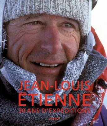 Couverture du livre « Jean-Louis Etienne ; 30 ans d'expéditions » de Jean-Louis Etienne aux éditions Chene