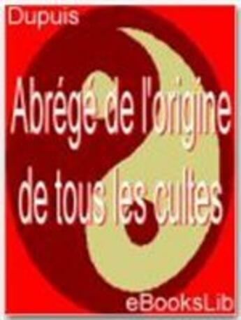 Couverture du livre « Abrégé de l'origine de tous les cultes » de Charles-Francois Dupuis aux éditions Ebookslib