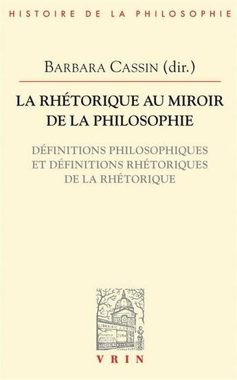 Couverture du livre « La rhétorique au miroir de la philosophie ; définitions philosophiques et définitions rhétoriques de la rhétorique » de Collectif aux éditions Vrin