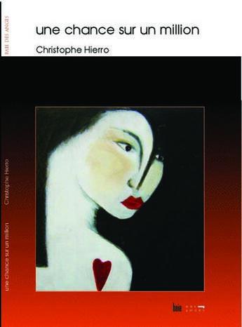 Couverture du livre « Une chance sur un million » de Christophe Hierro aux éditions Baie Des Anges