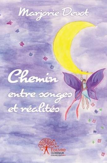 Couverture du livre « Chemin entre songes et realites » de Marjorie Devot aux éditions Edilivre-aparis