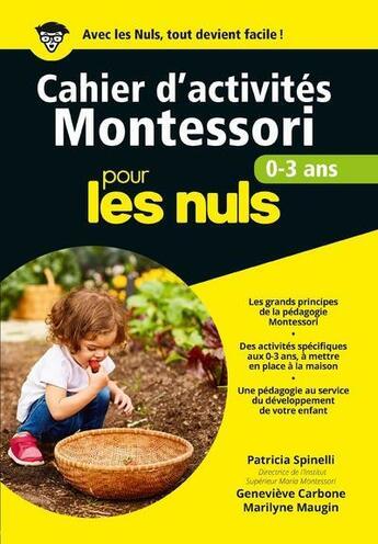 Couverture du livre « Cahiers d'activités Montessori pour les nuls ; 0/3 ans » de Genevieve Carbone et Patricia Spinelli et Marilyne Maugin aux éditions First