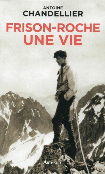 Couverture du livre « Frison-Roche, une vie » de Antoine Chandellier aux éditions Arthaud