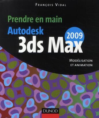 Couverture du livre « Autodesk 3DS Max 2009 ; modélisation et animation » de Philippe Vidal aux éditions Dunod