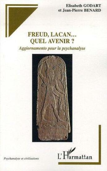 Couverture du livre « Freud, lacan... quel avenir ? » de Jean-Pierre Benard et Elisabeth Godart aux éditions Editions L'harmattan