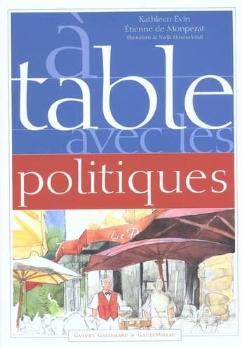 Couverture du livre « A Table Avec Les Politiques » de Kathleen Evin et Etienne De Montpezat aux éditions Gallimard-loisirs