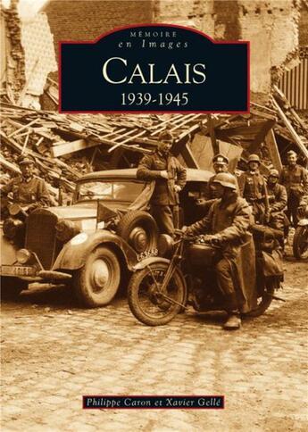 Couverture du livre « Calais 1939-1945 » de Philippe Caron et Xavier Gelle aux éditions Editions Sutton
